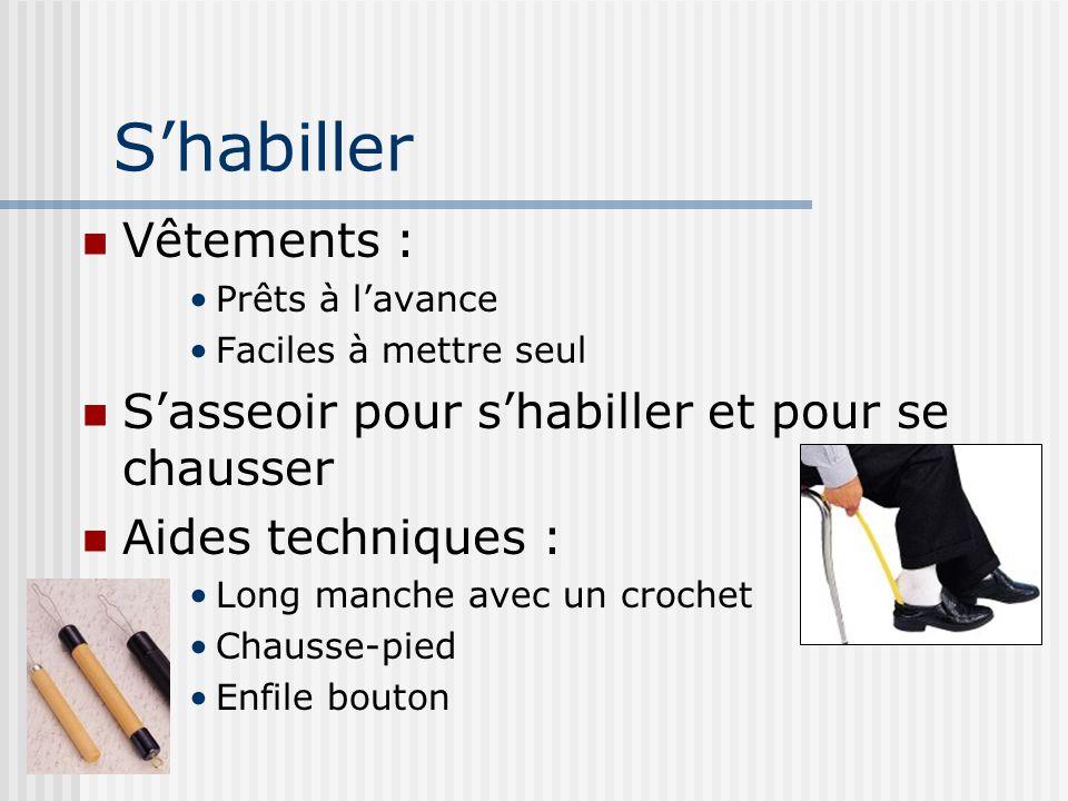 Shabiller Vêtements : Prêts à lavance Faciles à mettre seul Sasseoir pour shabiller et pour se chausser Aides techniques : Long manche avec un crochet