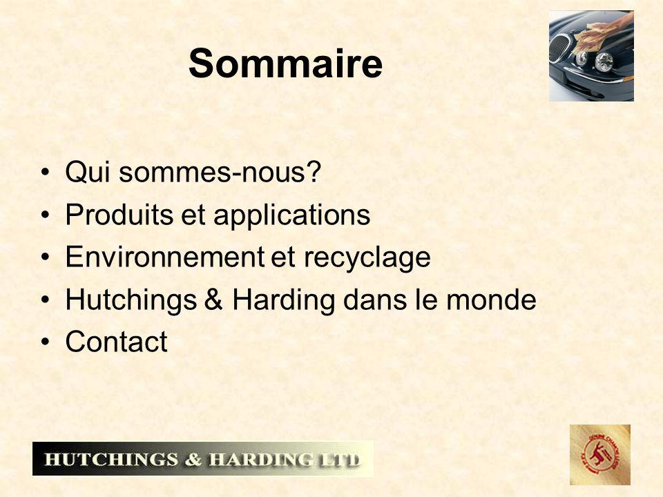 Sommaire Qui sommes-nous? Produits et applications Environnement et recyclage Hutchings & Harding dans le monde Contact