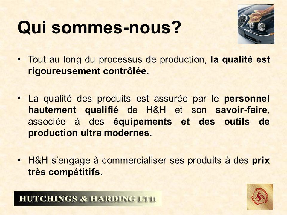 Qui sommes-nous. Tout au long du processus de production, la qualité est rigoureusement contrôlée.
