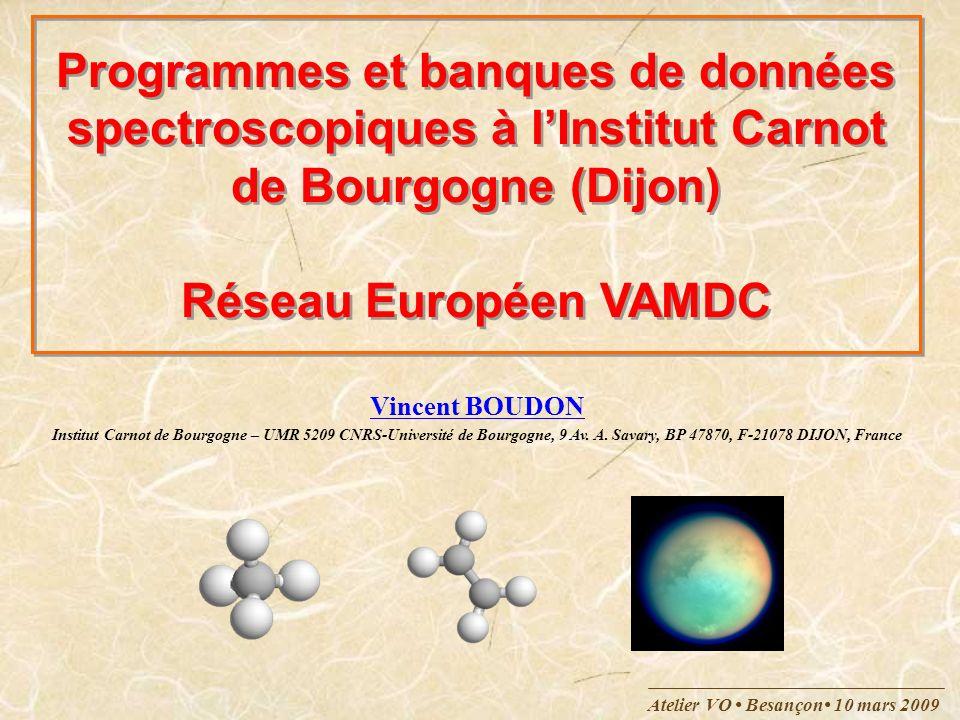 Atelier VO Besançon 10 mars 2009 Sommaire I.XTDS & SPVIEW : calcul et analyses de spectres II.Spectroscopie du méthane (CH 4 ) III.Spectroscopie de léthylène (C 2 H 4 ) IV.Les données de spectroscopie