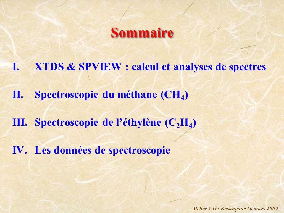 Atelier VO Besançon 10 mars 2009 Sommaire I.XTDS & SPVIEW : calcul et analyses de spectres II.Spectroscopie du méthane (CH 4 ) III.Spectroscopie de lé