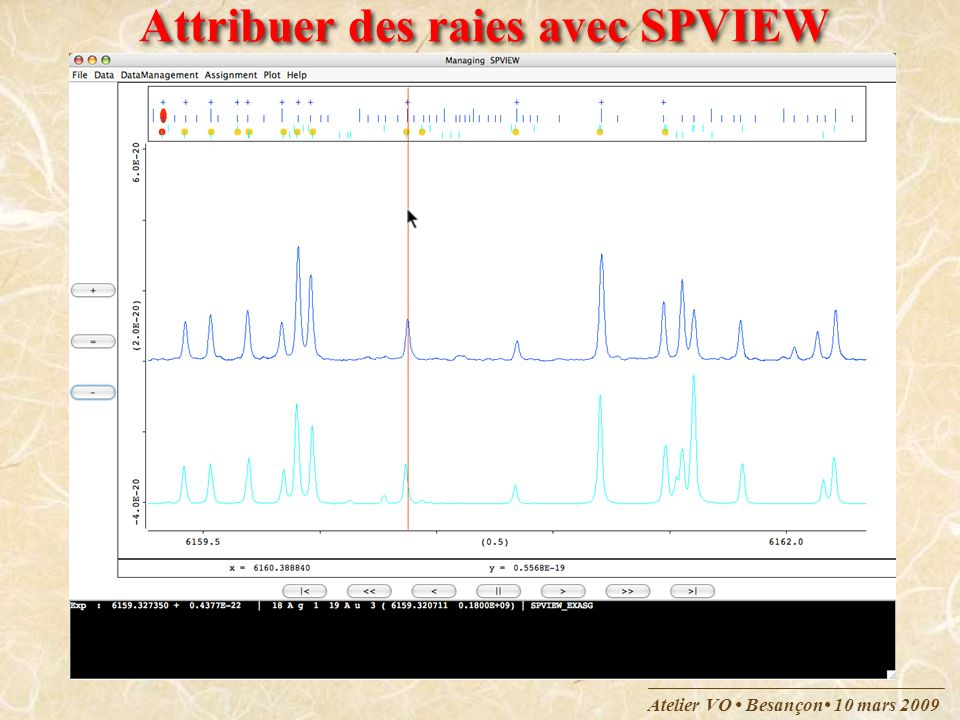 Atelier VO Besançon 10 mars 2009 Développements en cours Procédure de fit Levenberg-Marquardt améliorée Ajustement simultané des positions et des intensités Toupies symétriques XY 3 (e.g.