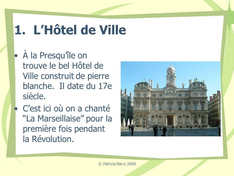 © Patricia Barry 2008 1. LHôtel de Ville À la Presquîle on trouve le bel Hôtel de Ville construit de pierre blanche. Il date du 17e siècle. Cest ici o