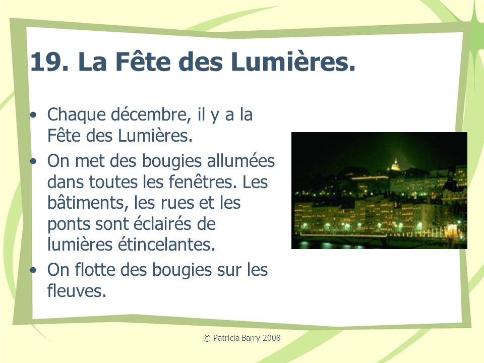 © Patricia Barry 2008 19. La Fête des Lumières. Chaque décembre, il y a la Fête des Lumières. On met des bougies allumées dans toutes les fenêtres. Le