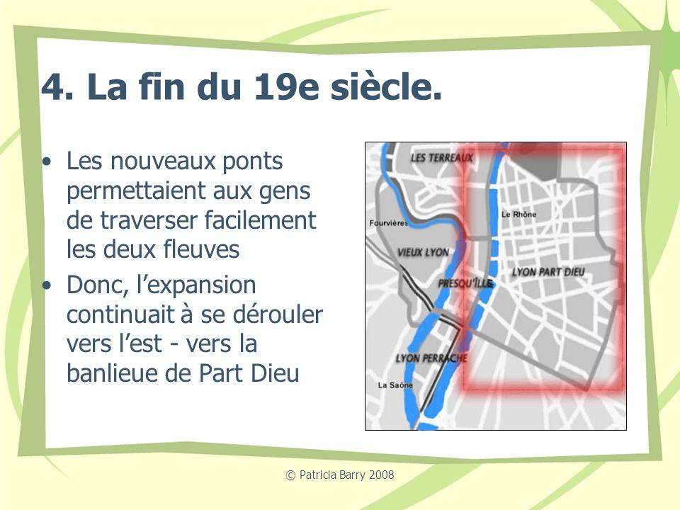 © Patricia Barry 2008 4. La fin du 19e siècle. Les nouveaux ponts permettaient aux gens de traverser facilement les deux fleuves Donc, lexpansion cont