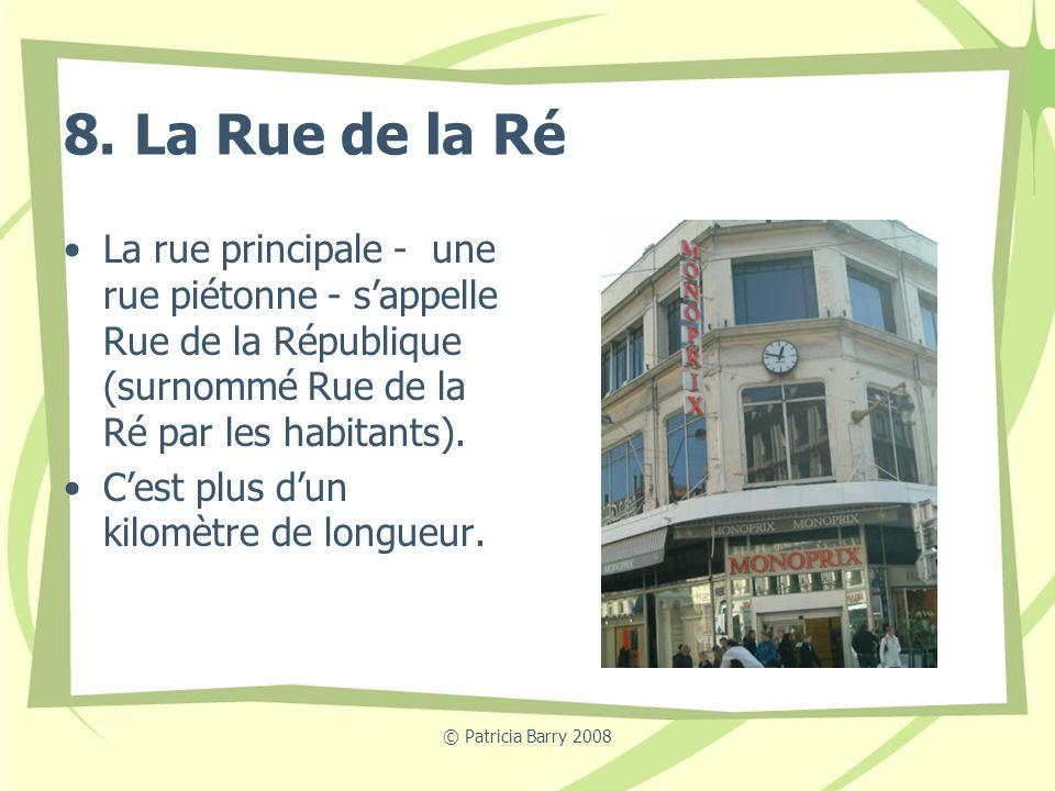 © Patricia Barry 2008 8. La Rue de la Ré La rue principale - une rue piétonne - sappelle Rue de la République (surnommé Rue de la Ré par les habitants