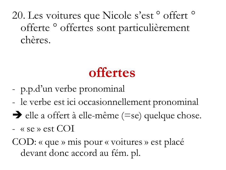 20. Les voitures que Nicole sest ° offert ° offerte ° offertes sont particulièrement chères. offertes -p.p.dun verbe pronominal -le verbe est ici occa