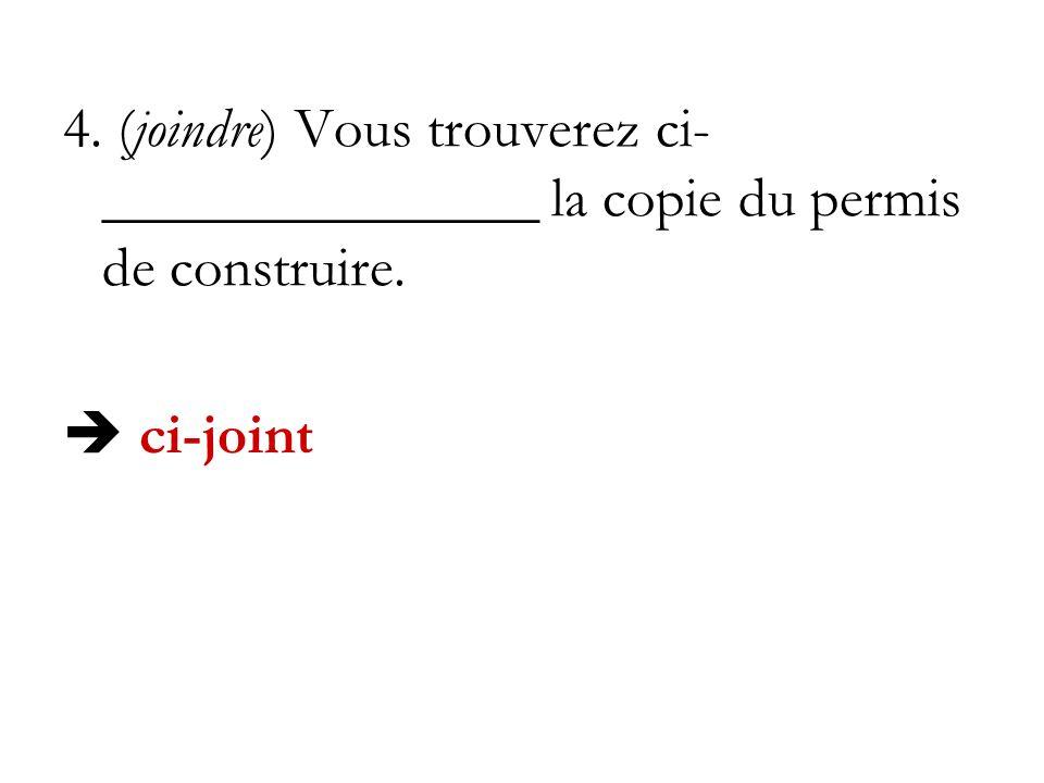 4. (joindre) Vous trouverez ci- _______________ la copie du permis de construire. ci-joint