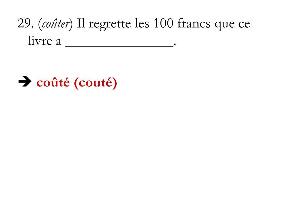 29. (coûter) Il regrette les 100 francs que ce livre a _______________. coûté (couté)
