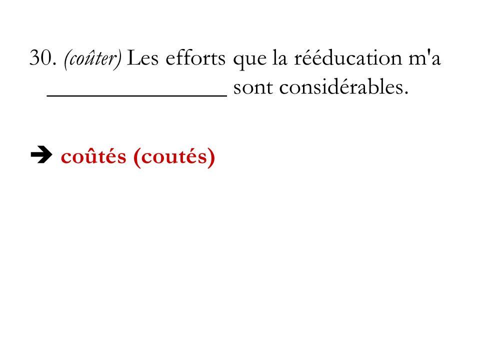 30. (coûter) Les efforts que la rééducation m'a _______________ sont considérables. coûtés (coutés)