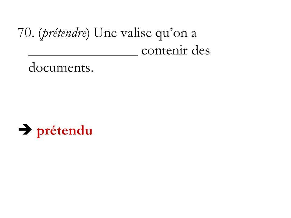 70. (prétendre) Une valise quon a _______________ contenir des documents. prétendu