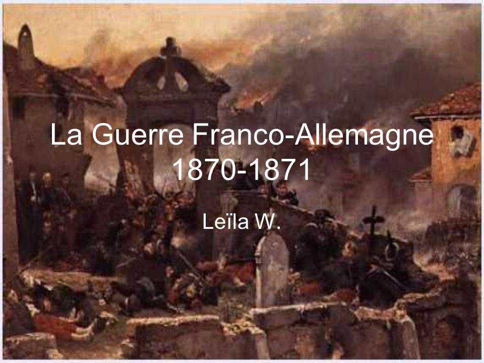 La Guerre Franco-Allemagne 1870-1871 Leïla W.