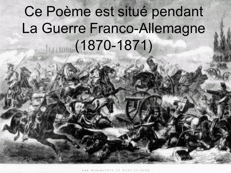 Ce Poème est situé pendant La Guerre Franco-Allemagne (1870-1871)