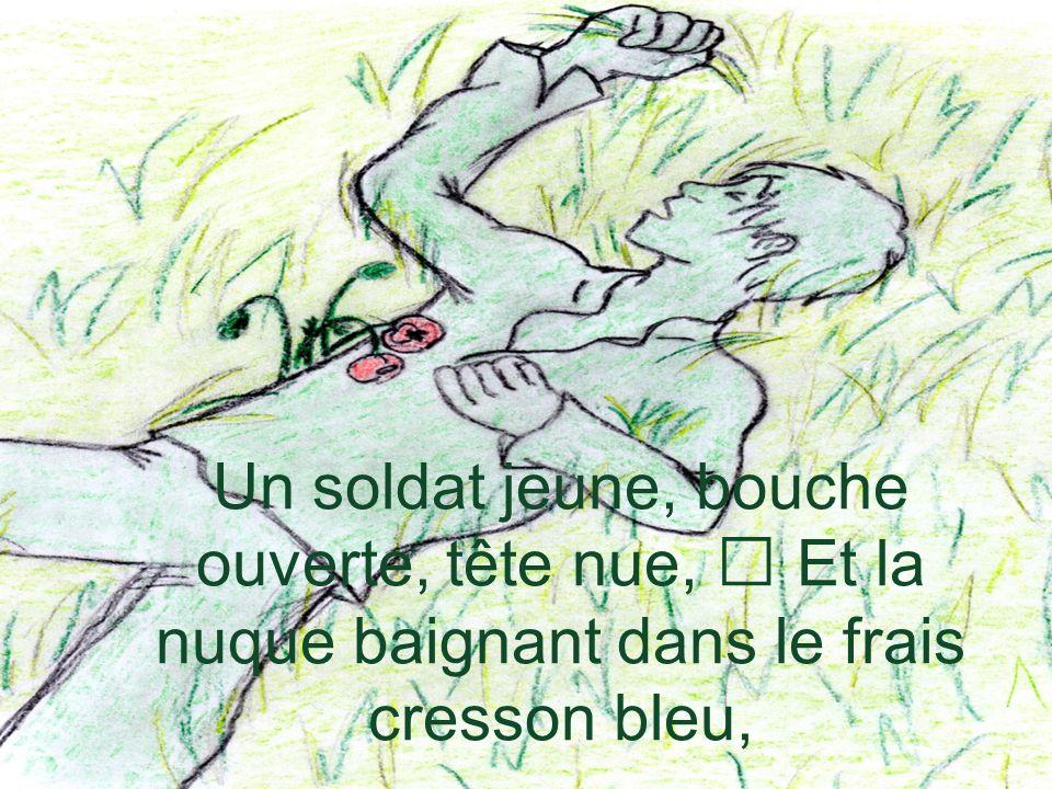 Un soldat jeune, bouche ouverte, tête nue, Et la nuque baignant dans le frais cresson bleu,