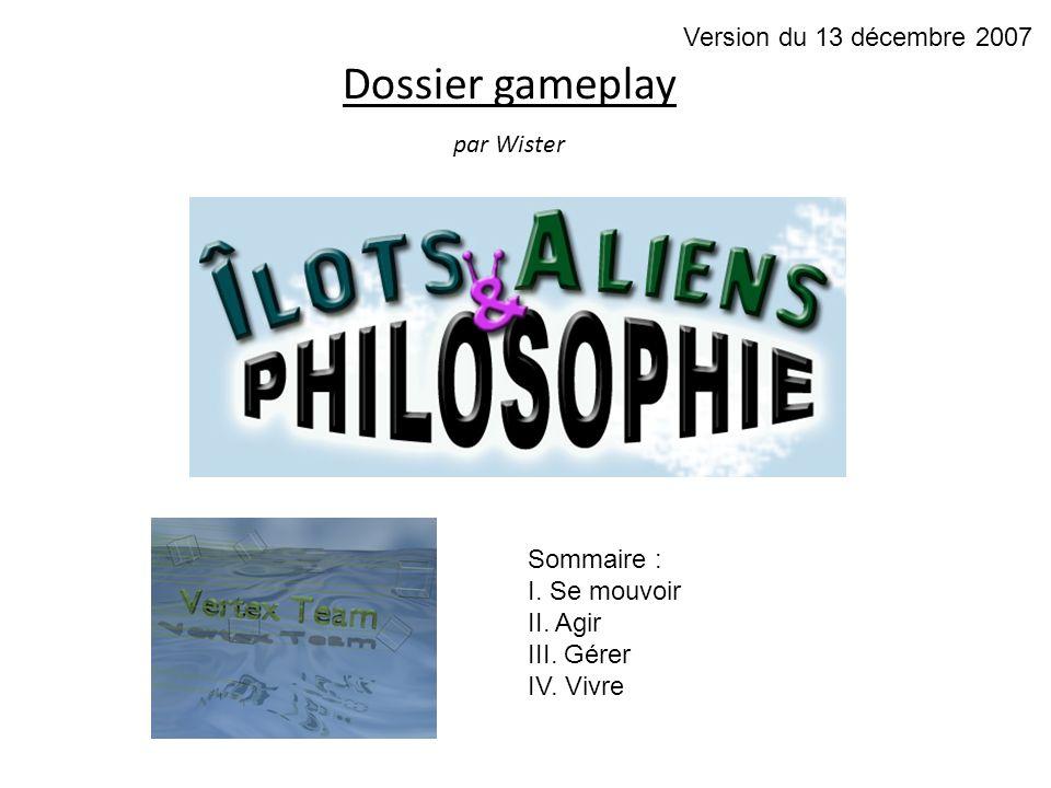 Dossier gameplay par Wister Version du 13 décembre 2007 Sommaire : I.