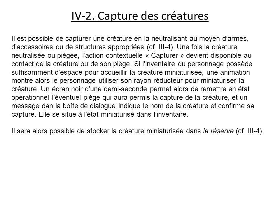 Il est possible de capturer une créature en la neutralisant au moyen darmes, daccessoires ou de structures appropriées (cf. III-4). Une fois la créatu