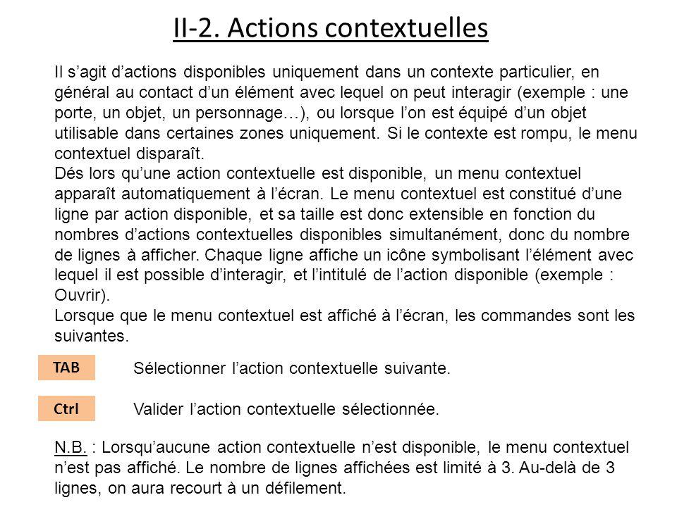 II-2. Actions contextuelles Il sagit dactions disponibles uniquement dans un contexte particulier, en général au contact dun élément avec lequel on pe