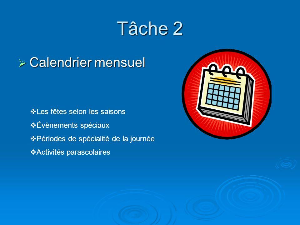 Tâche 2 Calendrier mensuel Calendrier mensuel Les fêtes selon les saisons Évènements spéciaux Périodes de spécialité de la journée Activités parascola
