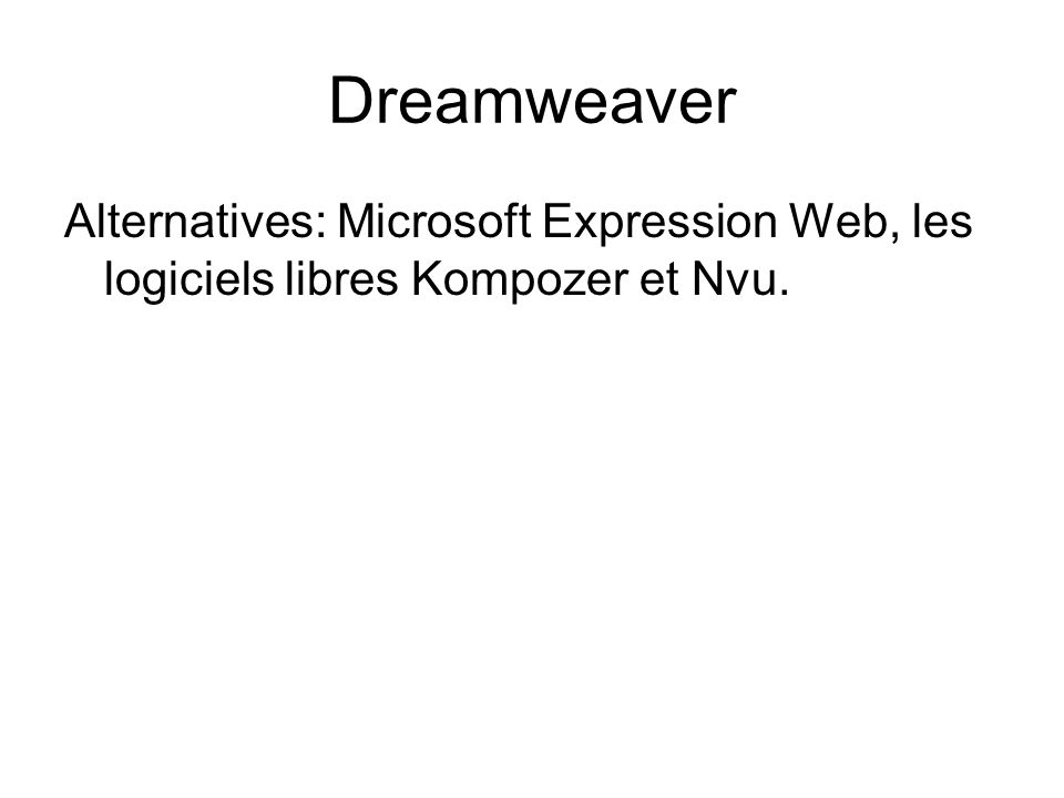 Dreamweaver Alternatives: Microsoft Expression Web, les logiciels libres Kompozer et Nvu.