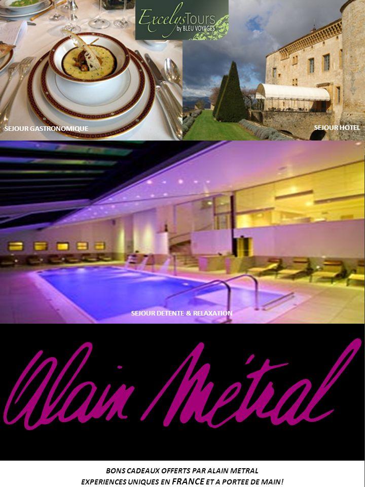 BONS CADEAUX OFFERTS PAR ALAIN METRAL EXPERIENCES UNIQUES EN FRANCE ET A PORTEE DE MAIN! SEJOUR GASTRONOMIQUE SEJOUR HOTEL SEJOUR DETENTE & RELAXATION