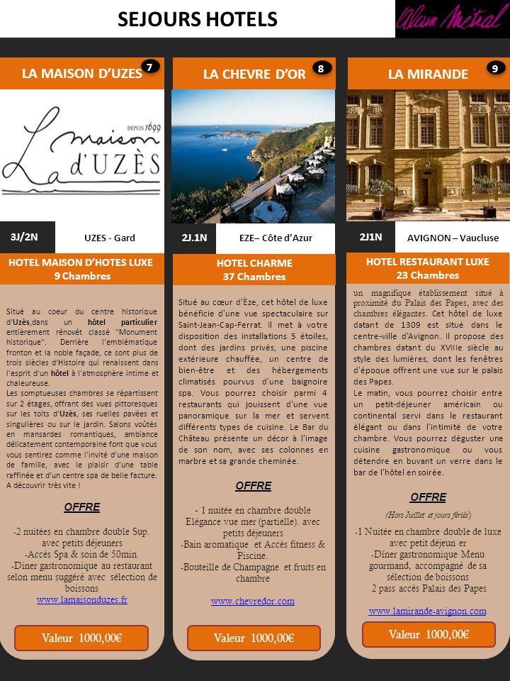 SEJOURS HOTELS LA MAISON DUZES LA CHEVRE DOR AVIGNON – Vaucluse LA MIRANDE 2J1N HOTEL RESTAURANT LUXE 23 Chambres UZES - Gard 3J/2N HOTEL MAISON DHOTE