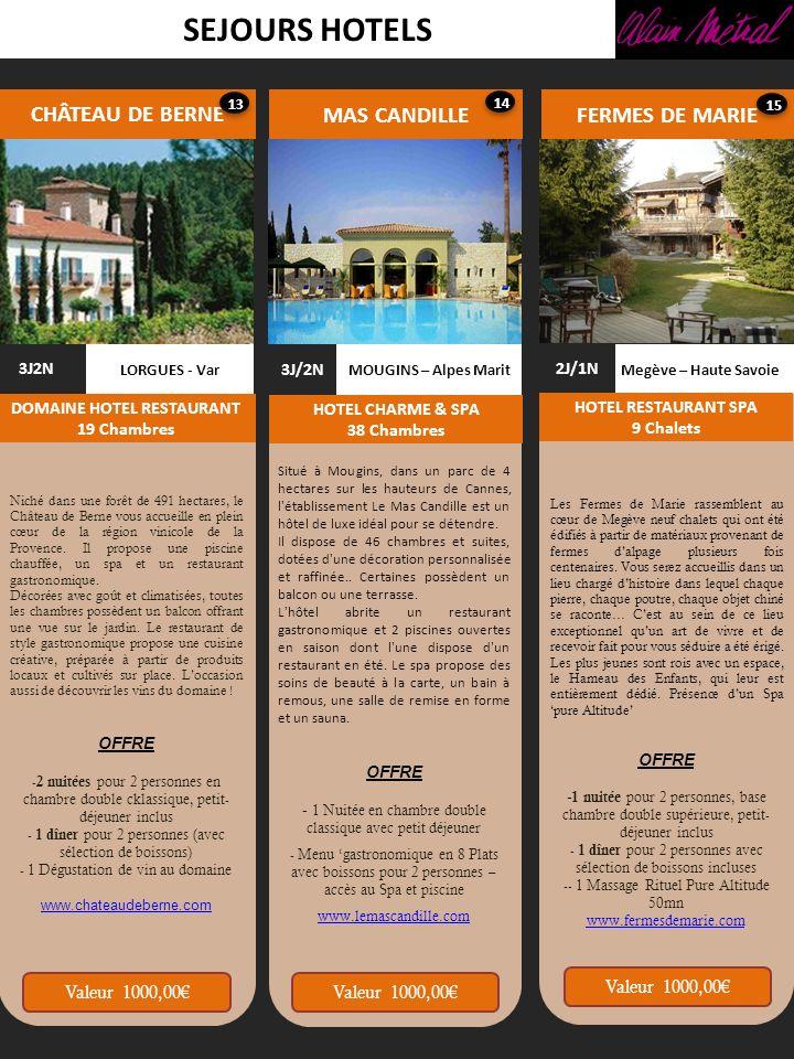 SEJOURS HOTELS CHÂTEAU DE BERNE MAS CANDILLE Megève – Haute Savoie FERMES DE MARIE 2J/1N HOTEL RESTAURANT SPA 9 Chalets LORGUES - Var 3J2N DOMAINE HOT