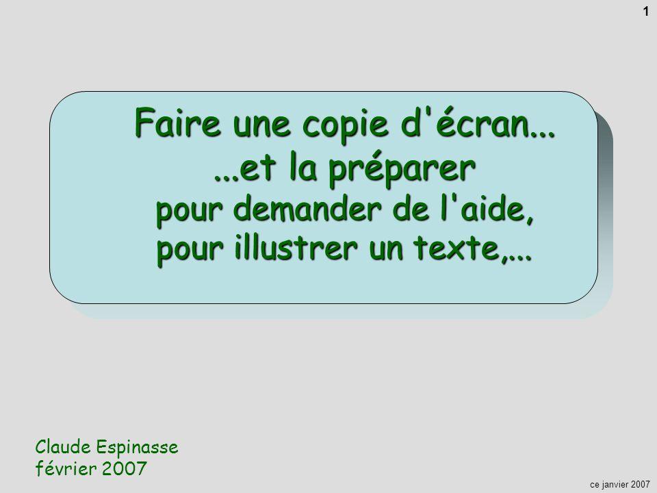 ce janvier 2007 1 Faire une copie d écran......et la préparer pour demander de l aide, pour illustrer un texte,...