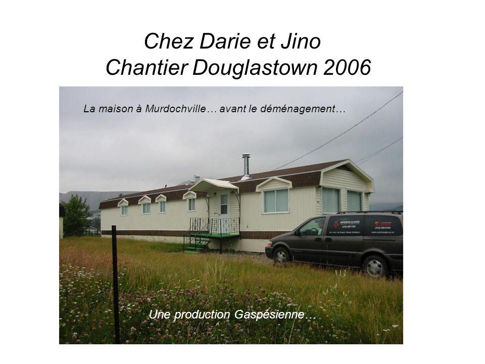 Une production Gaspésienne… Chez Darie et Jino Chantier Douglastown 2006 La maison à Murdochville… avant le déménagement…