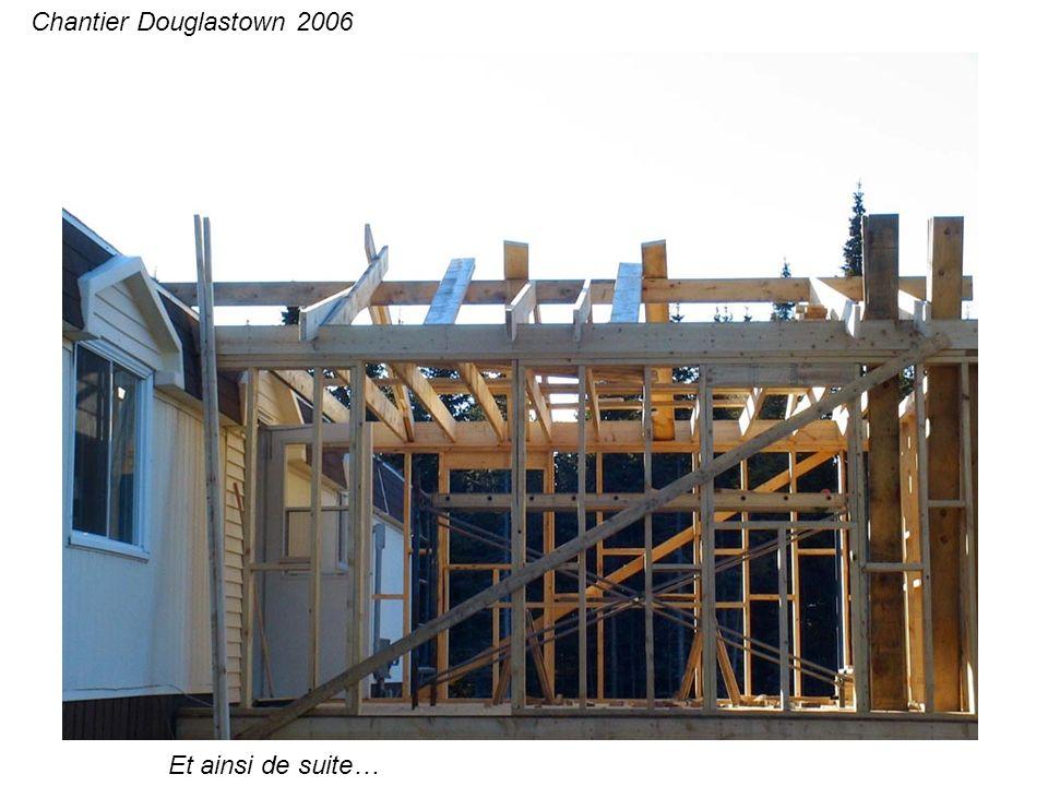 Et ainsi de suite… Chantier Douglastown 2006