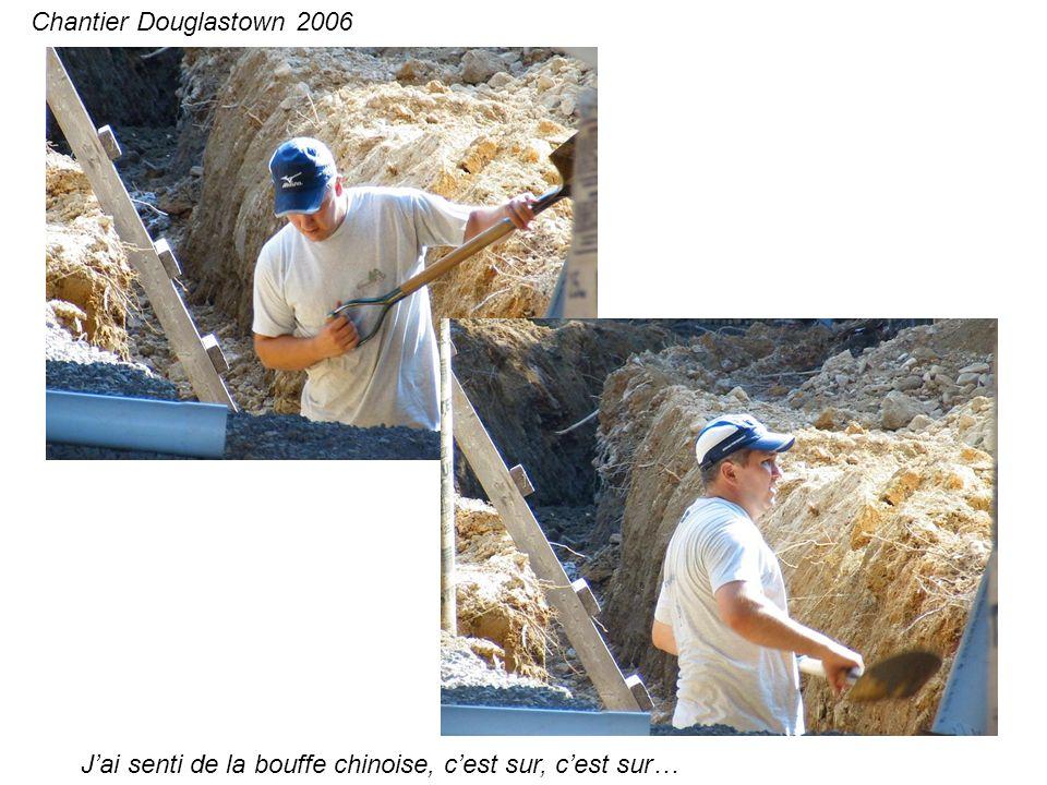 Jai senti de la bouffe chinoise, cest sur, cest sur… Chantier Douglastown 2006