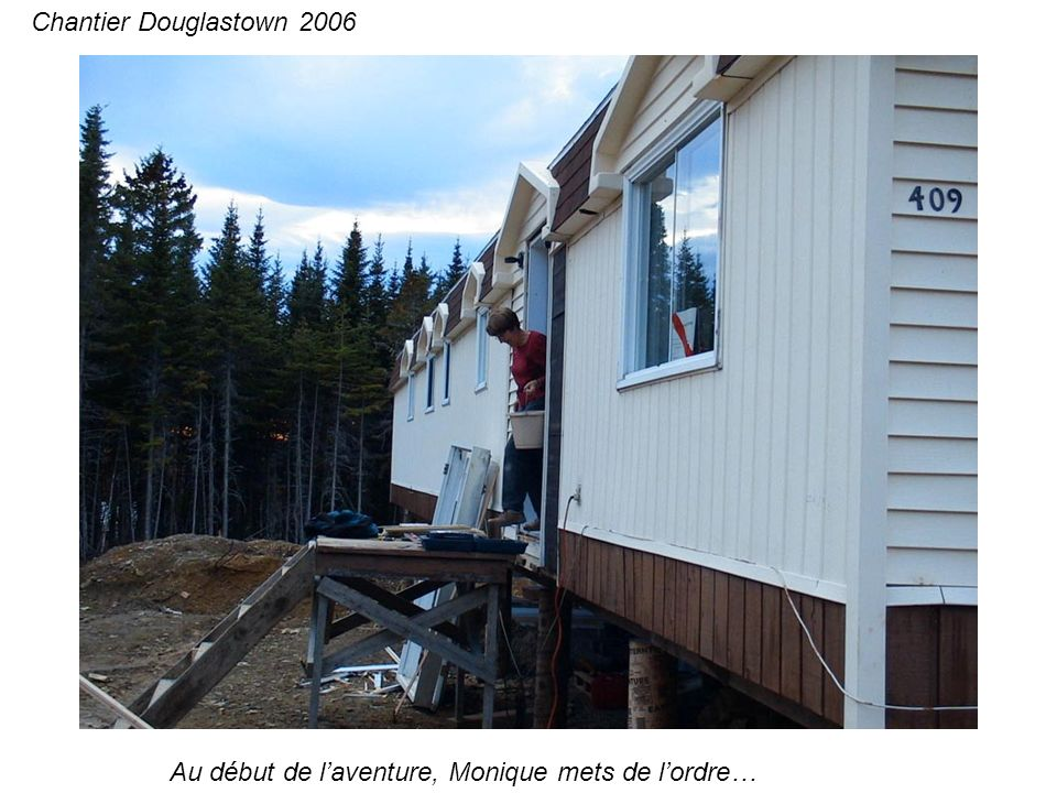 Au début de laventure, Monique mets de lordre… Chantier Douglastown 2006