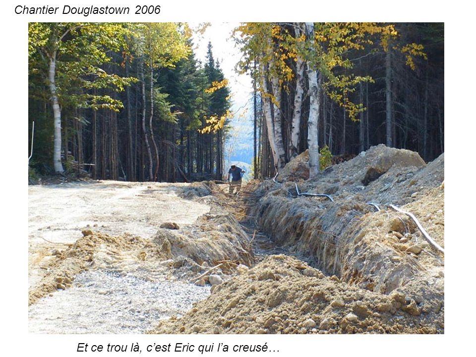 Et ce trou là, cest Eric qui la creusé… Chantier Douglastown 2006