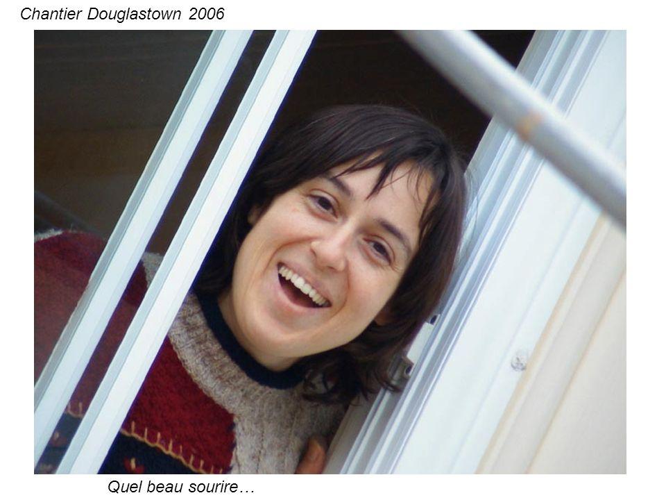 Quel beau sourire… Chantier Douglastown 2006