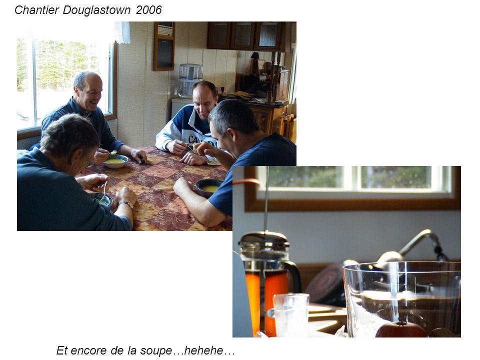 Et encore de la soupe…hehehe… Chantier Douglastown 2006