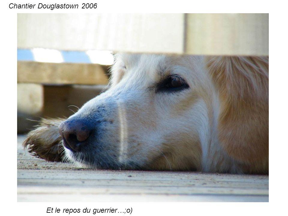 Et le repos du guerrier…;o) Chantier Douglastown 2006