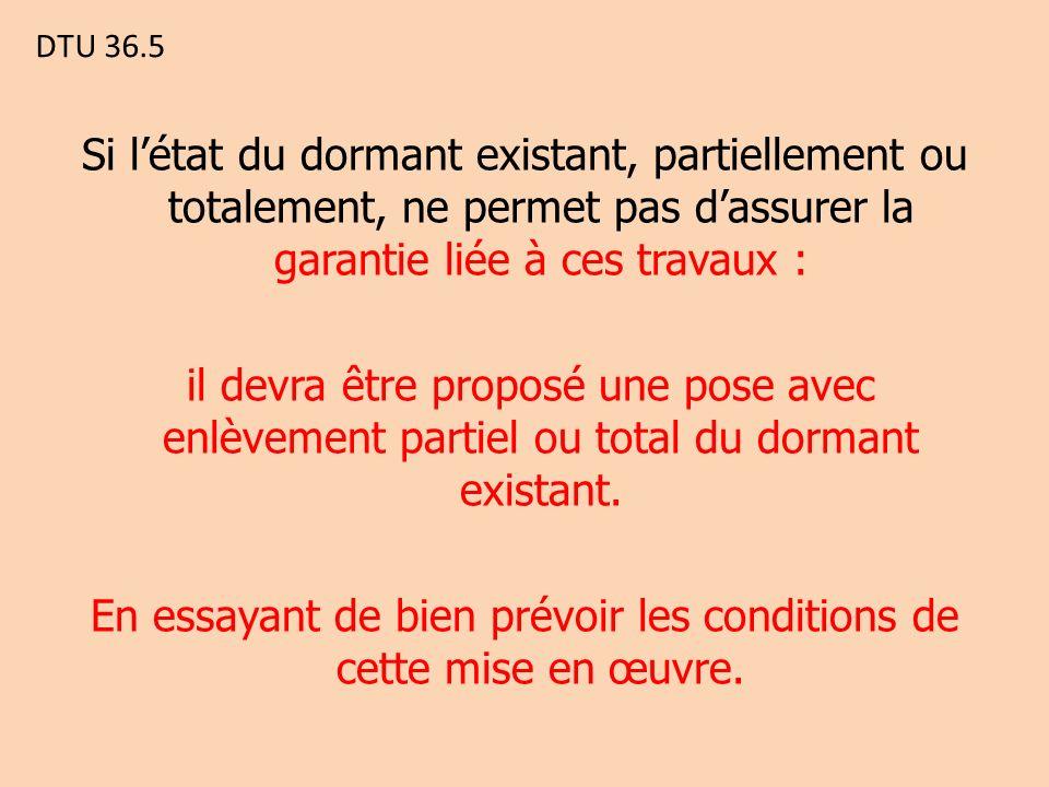 DTU 36.5 Si létat du dormant existant, partiellement ou totalement, ne permet pas dassurer la garantie liée à ces travaux : il devra être proposé une pose avec enlèvement partiel ou total du dormant existant.