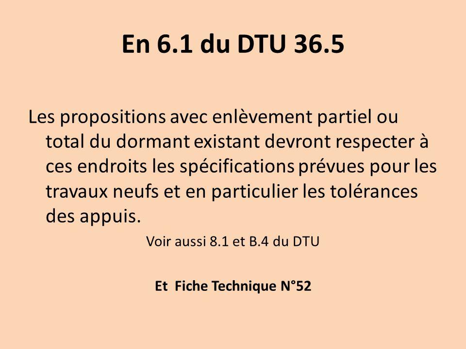 En 6.1 du DTU 36.5 Les propositions avec enlèvement partiel ou total du dormant existant devront respecter à ces endroits les spécifications prévues pour les travaux neufs et en particulier les tolérances des appuis.