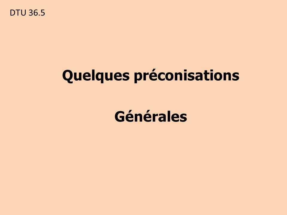 DTU 36.5 Quelques préconisations Générales