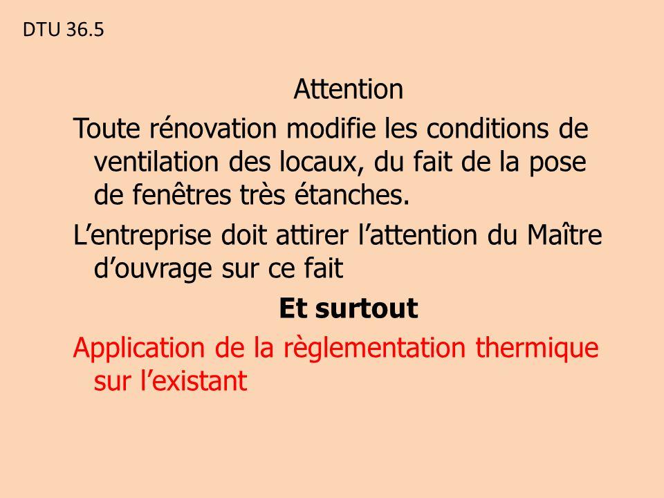 DTU 36.5 Attention Toute rénovation modifie les conditions de ventilation des locaux, du fait de la pose de fenêtres très étanches.