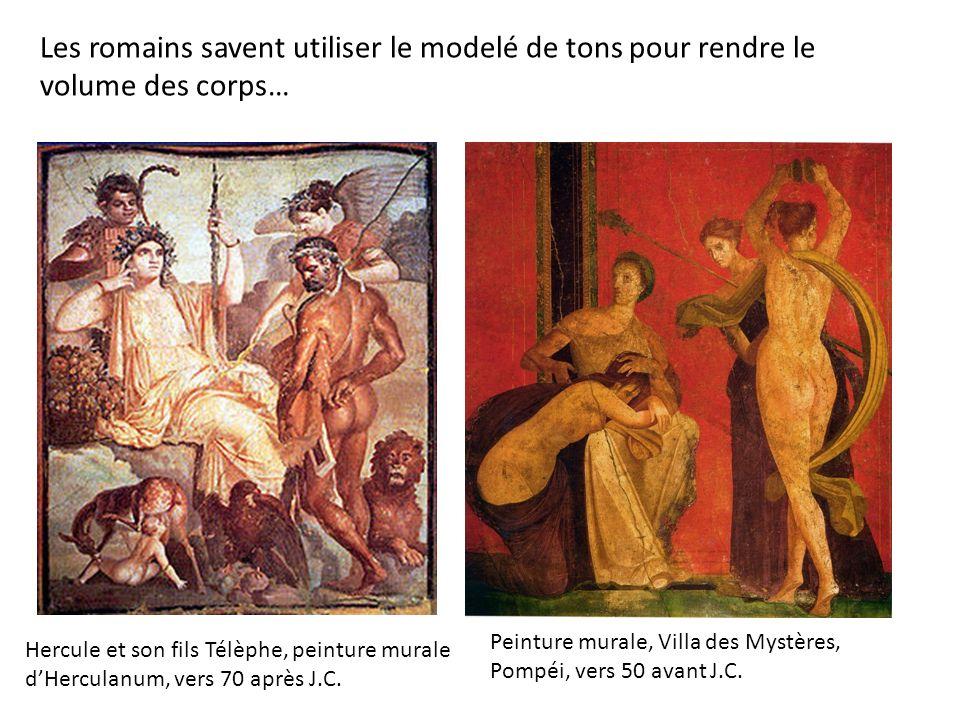 Les romains savent utiliser le modelé de tons pour rendre le volume des corps… Hercule et son fils Télèphe, peinture murale dHerculanum, vers 70 après J.C.