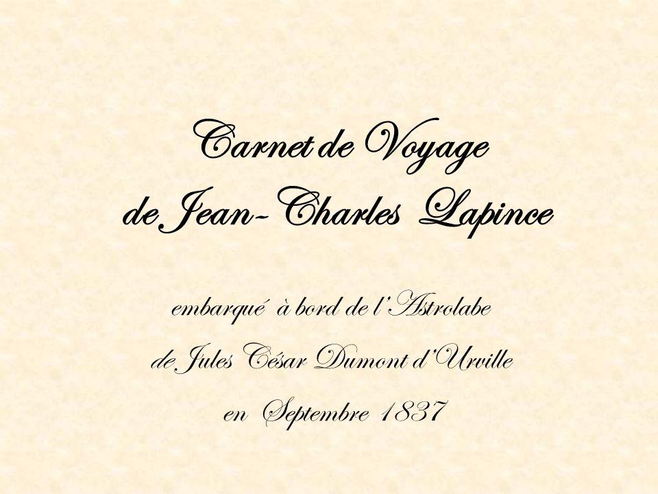 Carnet de Voyage de Jean-Charles Lapince embarqué à bord de lAstrolabe de Jules César Dumont dUrville en Septembre 1837