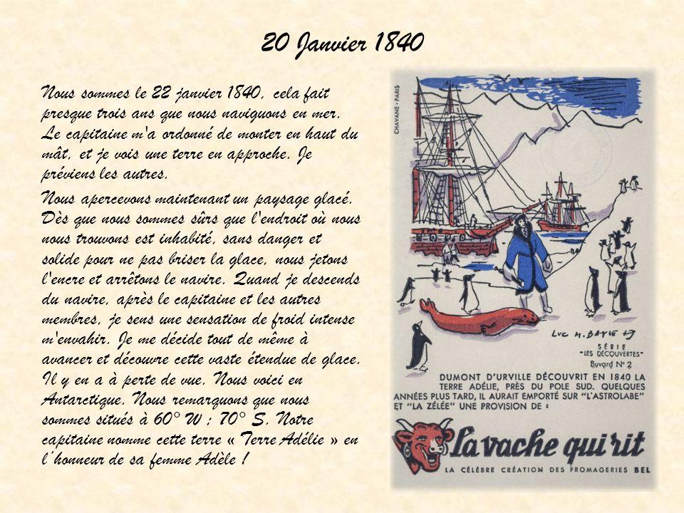 20 Janvier 1840 Nous sommes le 22 janvier 1840, cela fait presque trois ans que nous naviguons en mer. Le capitaine m'a ordonné de monter en haut du m