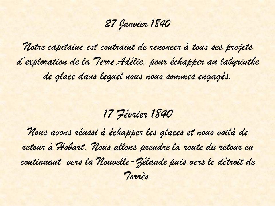 27 Janvier 1840 Notre capitaine est contraint de renoncer à tous ses projets dexploration de la Terre Adélie, pour échapper au labyrinthe de glace dan