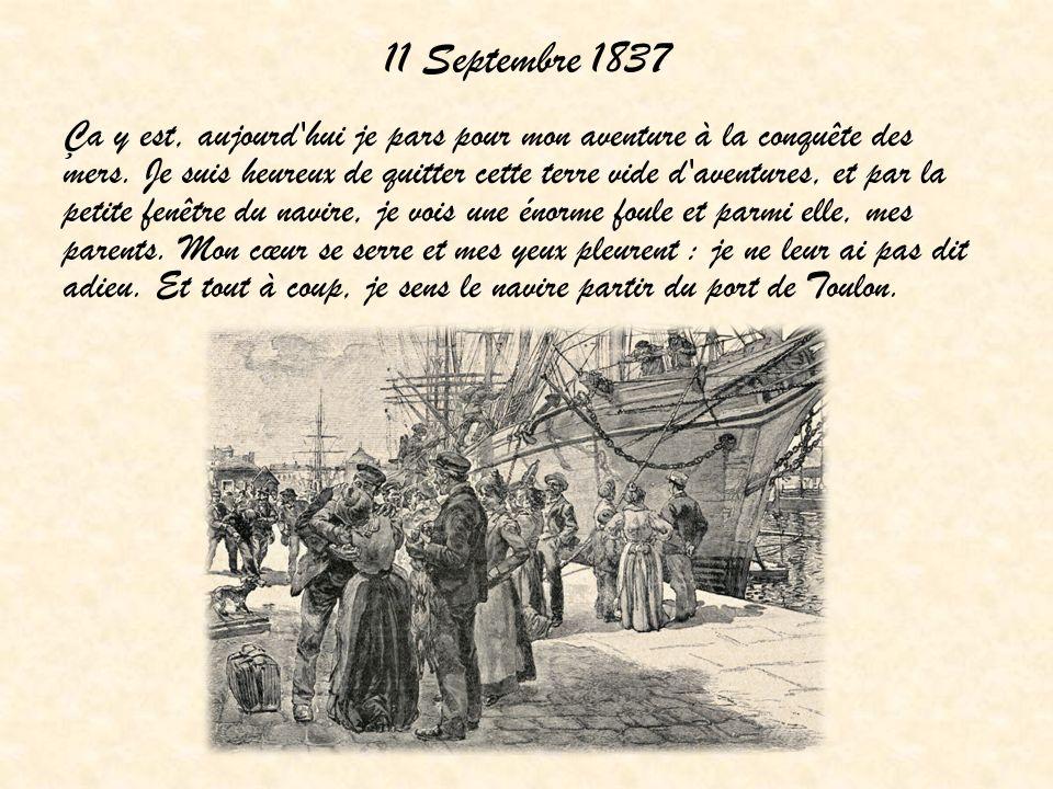 11 Septembre 1837 Ça y est, aujourd'hui je pars pour mon aventure à la conquête des mers. Je suis heureux de quitter cette terre vide d'aventures, et