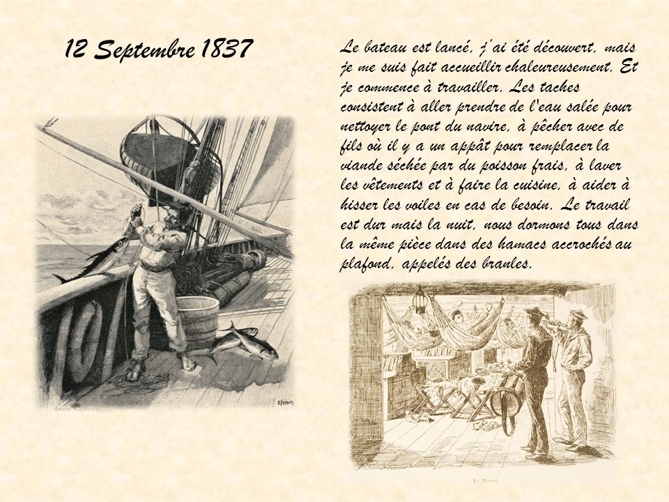 12 Septembre 1837 Le bateau est lancé, jai été découvert, mais je me suis fait accueillir chaleureusement. Et je commence à travailler. Les taches con