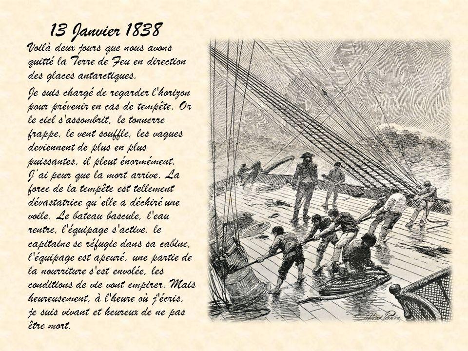 13 Janvier 1838 Voilà deux jours que nous avons quitté la Terre de Feu en direction des glaces antarctiques. Je suis chargé de regarder l'horizon pour