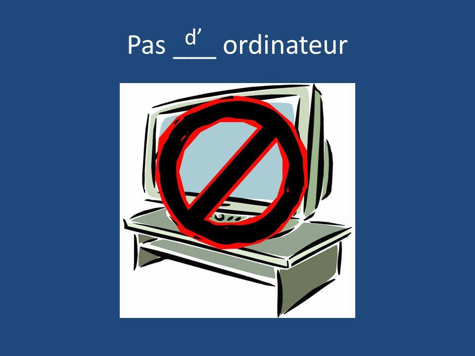 Pas ___ ordinateur d