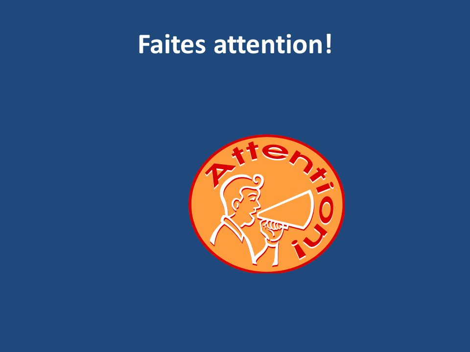 Faites attention!