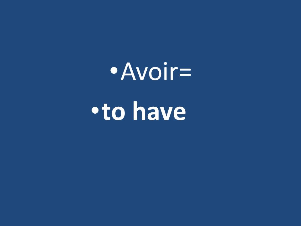 Avoir= to have