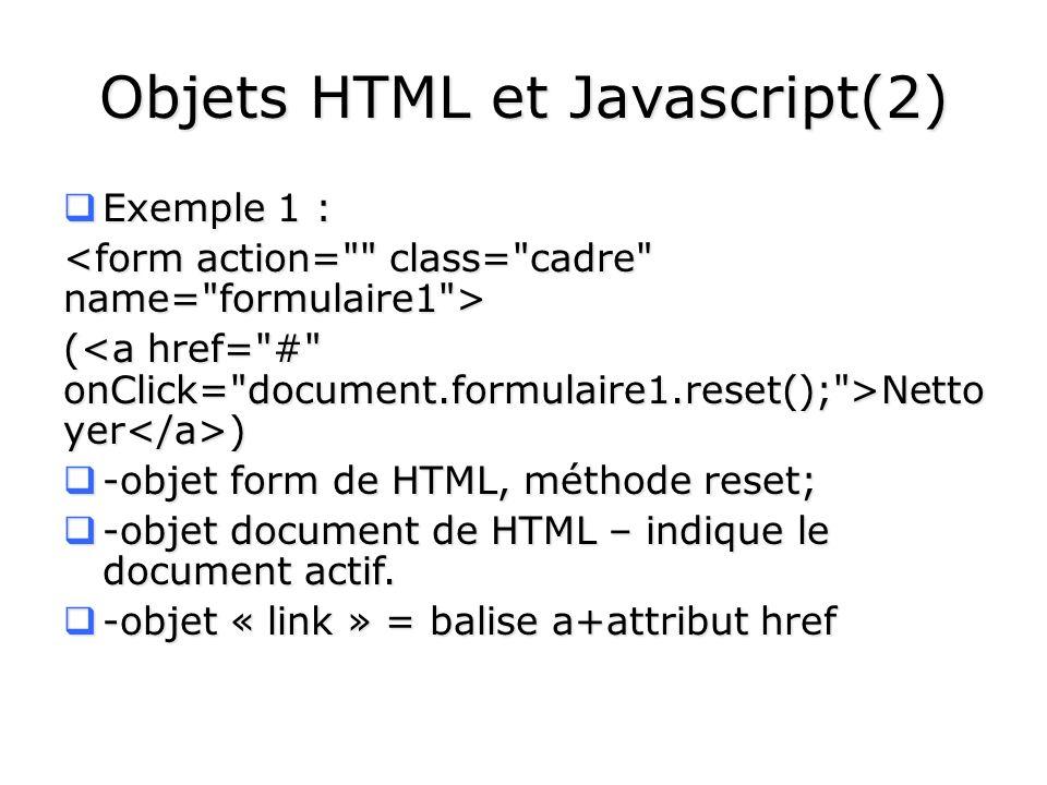 Objets HTML et Javascript(2) Exemple 1 : Exemple 1 : ( Netto yer ) -objet form de HTML, méthode reset; -objet form de HTML, méthode reset; -objet docu